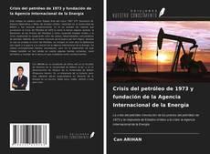 Bookcover of Crisis del petróleo de 1973 y fundación de la Agencia Internacional de la Energía