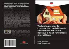 Bookcover of Technologie pour la construction de bâtiments résidentiels de faible hauteur à haut rendement énergétique