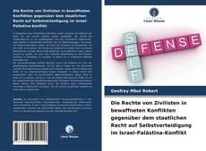 Обложка Die Rechte von Zivilisten in bewaffneten Konflikten gegenüber dem staatlichen Recht auf Selbstverteidigung im Israel-Pal?stina-Konflikt