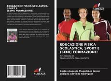 Couverture de EDUCAZIONE FISICA SCOLASTICA, SPORT E (SEMI) FORMAZIONE: