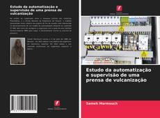 Bookcover of Estudo da automatização e supervisão de uma prensa de vulcanização