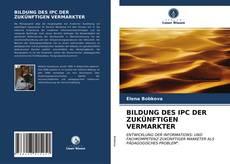 Couverture de BILDUNG DES IPC DER ZUKÜNFTIGEN VERMARKTER