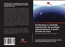 Couverture de Production à l'échelle industrielle de produits oléochimiques à partir d'huile de coco