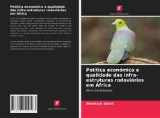 Copertina di Política económica e qualidade das infra-estruturas rodoviárias em África