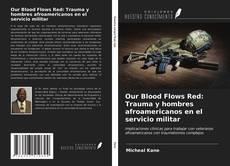 Portada del libro de Our Blood Flows Red: Trauma y hombres afroamericanos en el servicio militar