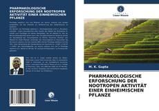 Buchcover von PHARMAKOLOGISCHE ERFORSCHUNG DER NOOTROPEN AKTIVITÄT EINER EINHEIMISCHEN PFLANZE