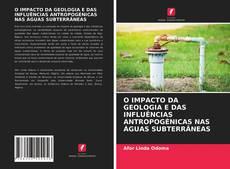 Bookcover of O IMPACTO DA GEOLOGIA E DAS INFLUÊNCIAS ANTROPOGÉNICAS NAS ÁGUAS SUBTERRÂNEAS