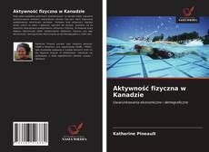 Bookcover of Aktywność fizyczna w Kanadzie