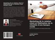 Marketing de la relation client et fidélisation de la clientèle d'une banque rurale kitap kapağı