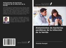 Bookcover of Aislamientos de bacterias aeróbicas de la infección de la herida
