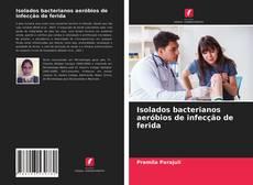 Capa do livro de Isolados bacterianos aeróbios de infecção de ferida