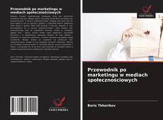 Przewodnik po marketingu w mediach społecznościowych kitap kapağı