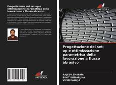 Обложка Progettazione del set-up e ottimizzazione parametrica della lavorazione a flusso abrasivo