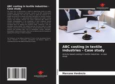 Couverture de ABC costing in textile industries - Case study