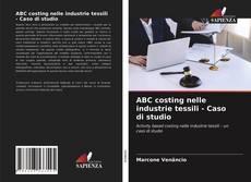 Bookcover of ABC costing nelle industrie tessili - Caso di studio
