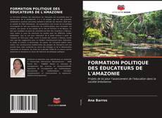 Copertina di FORMATION POLITIQUE DES ÉDUCATEURS DE L'AMAZONIE