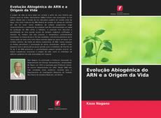 Couverture de Evolução Abiogénica do ARN e a Origem da Vida