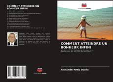Bookcover of COMMENT ATTEINDRE UN BONHEUR INFINI