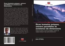 Couverture de Êtres humains psiques, univers parallèles et existence de dimensions