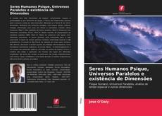 Bookcover of Seres Humanos Psique, Universos Paralelos e existência de Dimensões