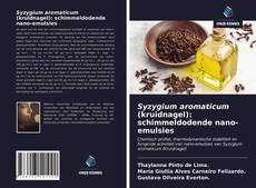 Обложка Syzygium aromaticum (kruidnagel): schimmeldodende nano-emulsies