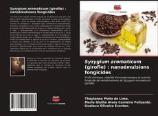 Обложка Syzygium aromaticum (girofle) : nanoémulsions fongicides