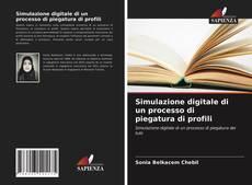 Copertina di Simulazione digitale di un processo di piegatura di profili