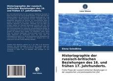 Buchcover von Historiographie der russisch-britischen Beziehungen des 16. und frühen 17. Jahrhunderts.