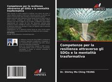 Bookcover of Competenze per la resilienza attraverso gli SDGs e la mentalità trasformativa