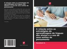 Bookcover of A relação entre as estratégias de aprendizagem de línguas dos alunos e o uso de seus estilos de pensamento