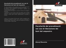 Bookcover of Peculiarità dei procedimenti nei casi di liberazione dei beni dal sequestro