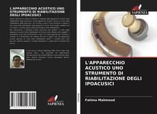 Bookcover of L'APPARECCHIO ACUSTICO UNO STRUMENTO DI RIABILITAZIONE DEGLI IPOACUSICI
