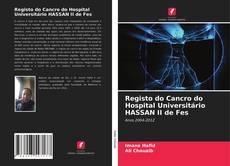 Copertina di Registo do Cancro do Hospital Universitário HASSAN II de Fes