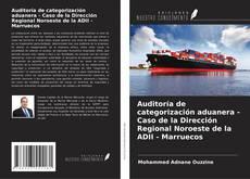 Copertina di Auditoría de categorización aduanera - Caso de la Dirección Regional Noroeste de la ADII - Marruecos