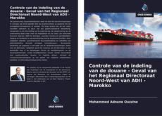 Bookcover of Controle van de indeling van de douane - Geval van het Regionaal Directoraat Noord-West van ADII - Marokko
