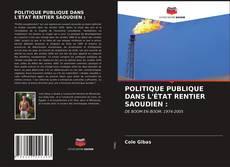 Bookcover of POLITIQUE PUBLIQUE DANS L'ÉTAT RENTIER SAOUDIEN :