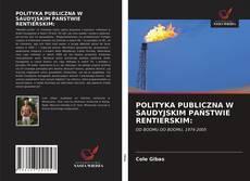 POLITYKA PUBLICZNA W SAUDYJSKIM PAŃSTWIE RENTIERSKIM: kitap kapağı