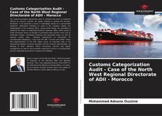 Couverture de Customs Categorization Audit - Case of the North West Regional Directorate of ADII - Morocco