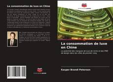 Copertina di La consommation de luxe en Chine