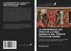 Portada del libro de LA ENFERMEDAD DEL VIRUS DE LA HOJA AMARILLA DEL TOMATE (TYLCV) EN GHANA