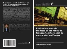 Evaluación a escala múltiple de las redes de transporte intermodal de mercancías en Europa的封面