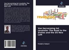 Bookcover of Van hervorming tot revolutie: The Road to the Sixties and the US New Left