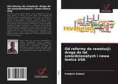 Обложка Od reformy do rewolucji: droga do lat sześćdziesiątych i nowa lewica USA