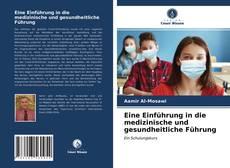 Bookcover of Eine Einführung in die medizinische und gesundheitliche Führung