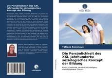 Die Persönlichkeit des XXI. Jahrhunderts: soziologisches Konzept der Bildung kitap kapağı