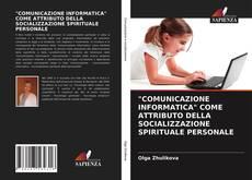 """Copertina di """"COMUNICAZIONE INFORMATICA"""" COME ATTRIBUTO DELLA SOCIALIZZAZIONE SPIRITUALE PERSONALE"""