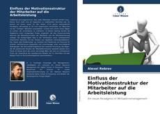 Bookcover of Einfluss der Motivationsstruktur der Mitarbeiter auf die Arbeitsleistung