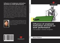 Bookcover of Influence of employee motivation structure on work performance