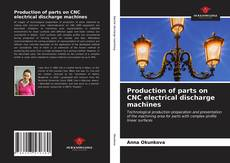 Bookcover of Production of parts on CNC electrical discharge machines