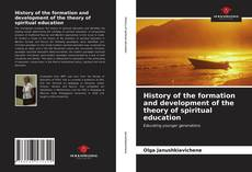 Bookcover of History of the formation and development of the theory of spiritual education